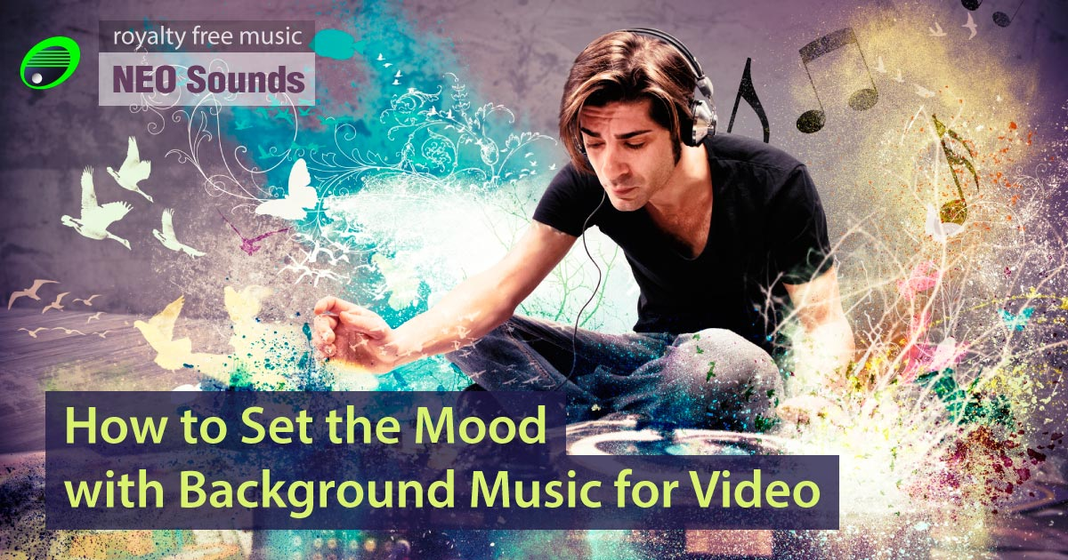 Background Music for Video: Mood-Setting 101